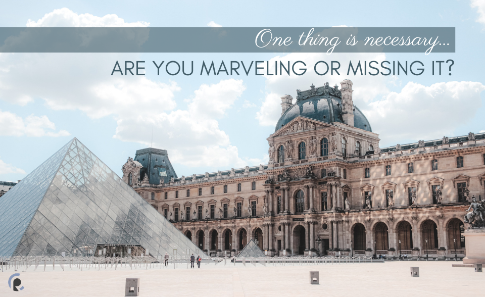 One thing is necessary, are you marveling or missing it?