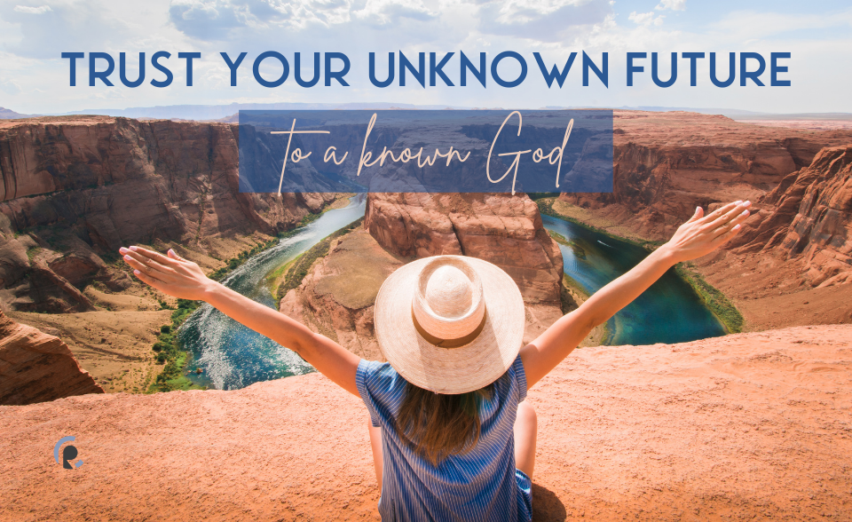 Trust Your Unknown Future to a Known God