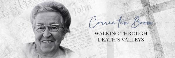 Corrie ten Boom, Walking Through Death's Valleys